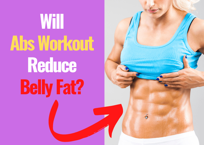 Will Abs Workout Reduce Belly Fat