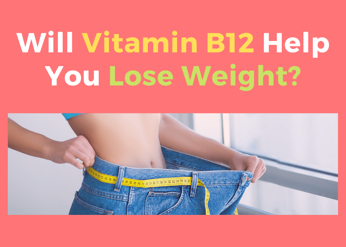 Will Vitamin B12 Help You Lose Weight