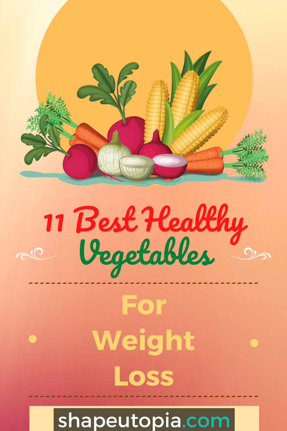 11 Best Healthy Vegetables For Weight Loss Now
